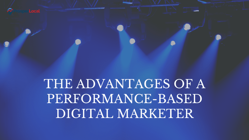 The Advantages of a Performance-Based Digital Marketer